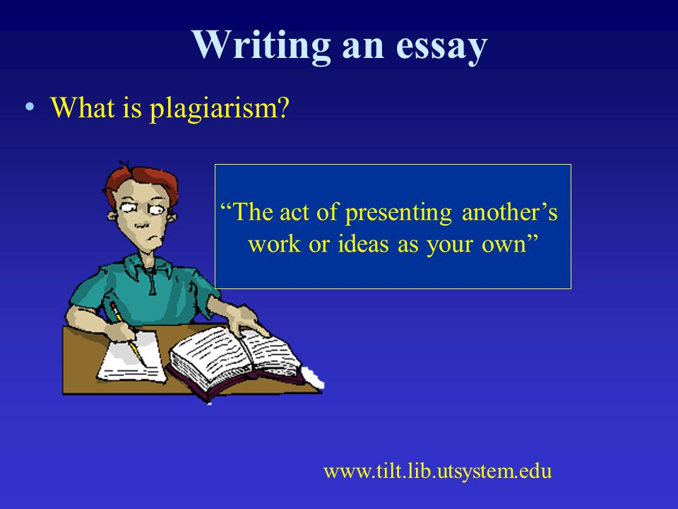 Writing an essay What is plagiarism The act of presenting another's