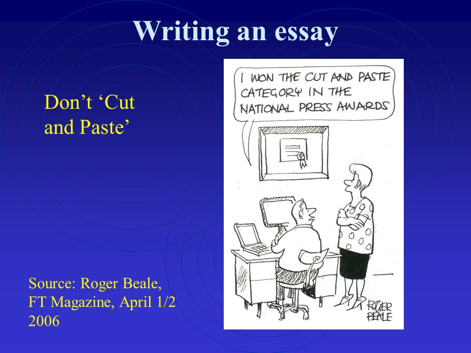 Writing an essay Don't 'Cut and Paste'