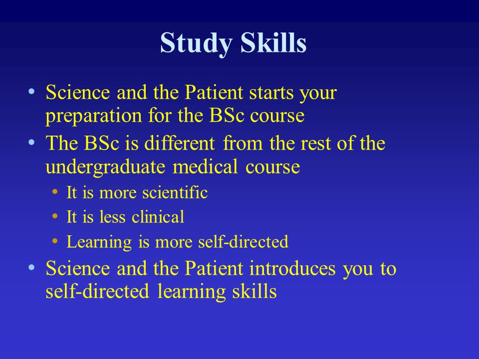 Study Skills Science and the Patient starts your preparation for the BSc course.