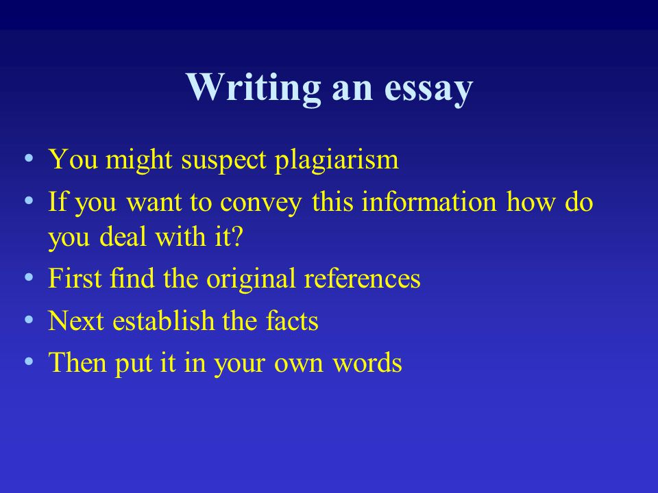 Writing an essay You might suspect plagiarism