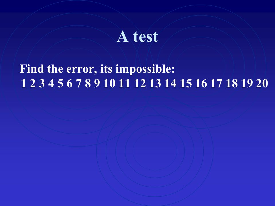 A test Find the error, its impossible: 1 2 3 4 5 6 7 8 9 10 11 12 13 14 15 16 17 18 19 20