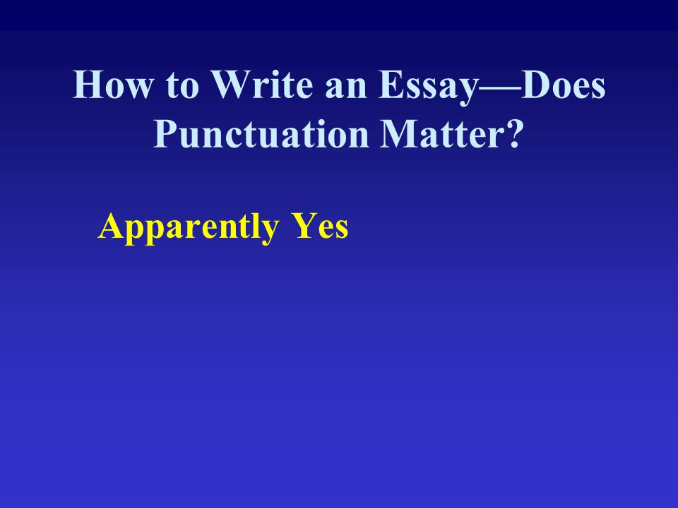 How to Write an Essay—Does Punctuation Matter