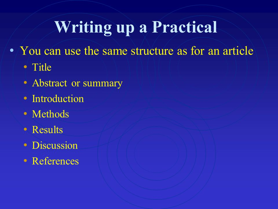 Writing up a Practical You can use the same structure as for an article. Title. Abstract or summary.