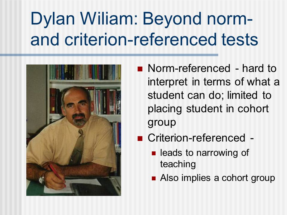 Dylan Wiliam: Beyond norm- and criterion-referenced tests