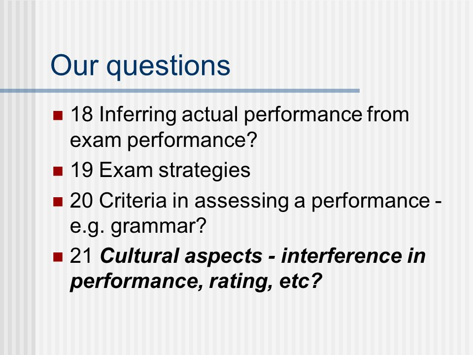 Our questions 18 Inferring actual performance from exam performance