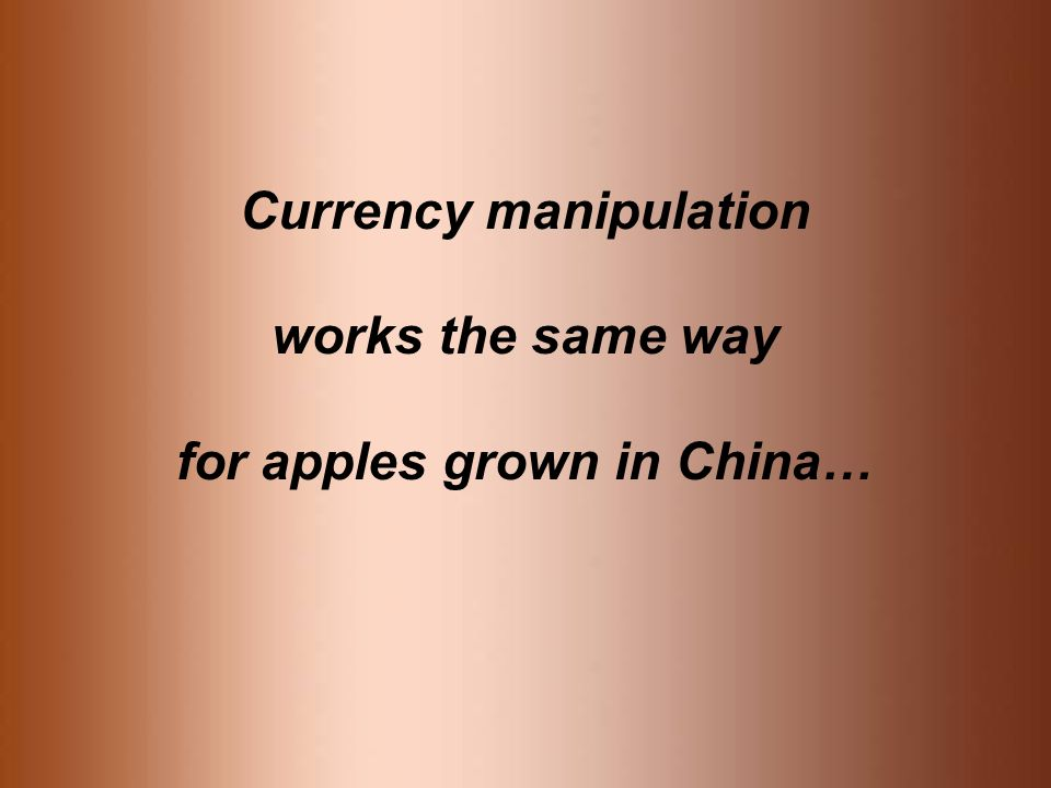 Currency manipulation for apples grown in China…