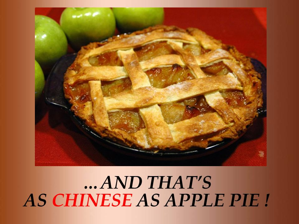 …AND THAT'S AS CHINESE AS APPLE PIE !