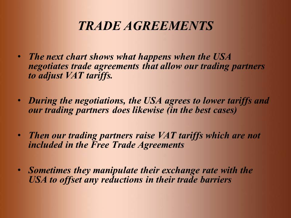 TRADE AGREEMENTS The next chart shows what happens when the USA negotiates trade agreements that allow our trading partners to adjust VAT tariffs.