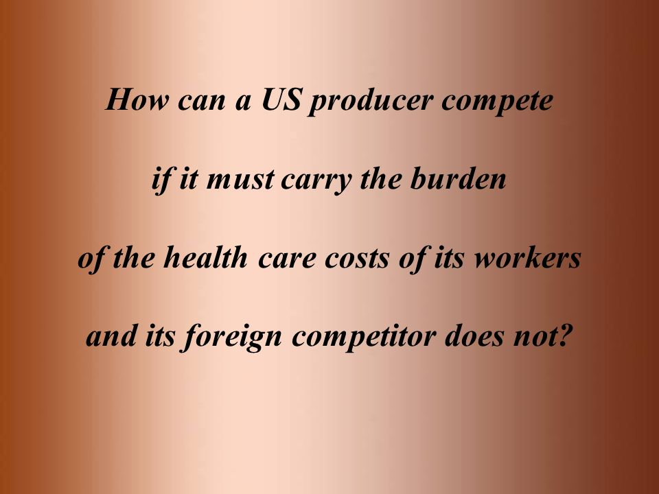 How can a US producer compete if it must carry the burden