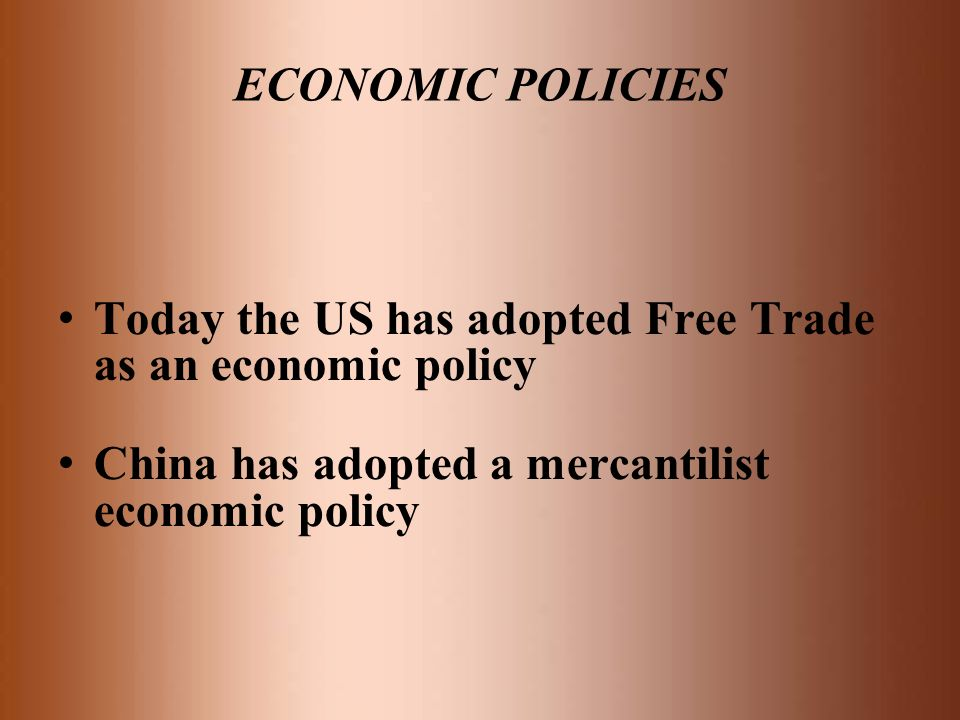 ECONOMIC POLICIES Today the US has adopted Free Trade as an economic policy.