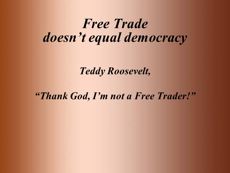 Free Trade doesn't equal democracy