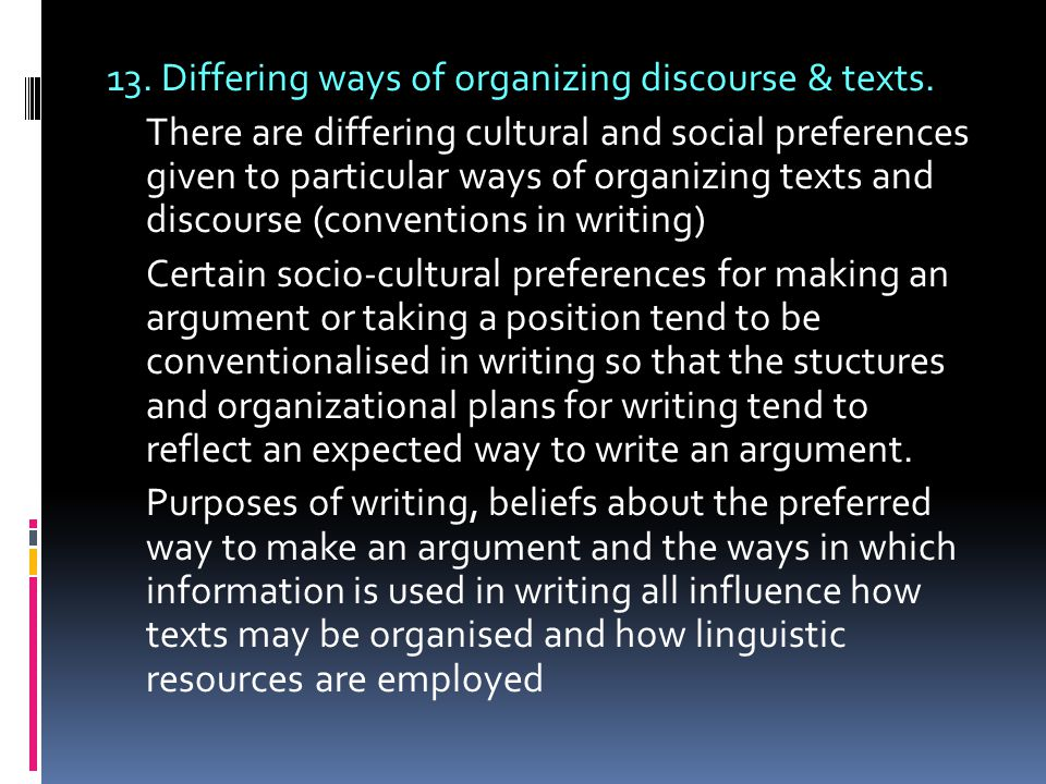 13. Differing ways of organizing discourse & texts.