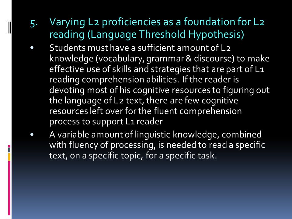 5. Varying L2 proficiencies as a foundation for L2 reading (Language Threshold Hypothesis)