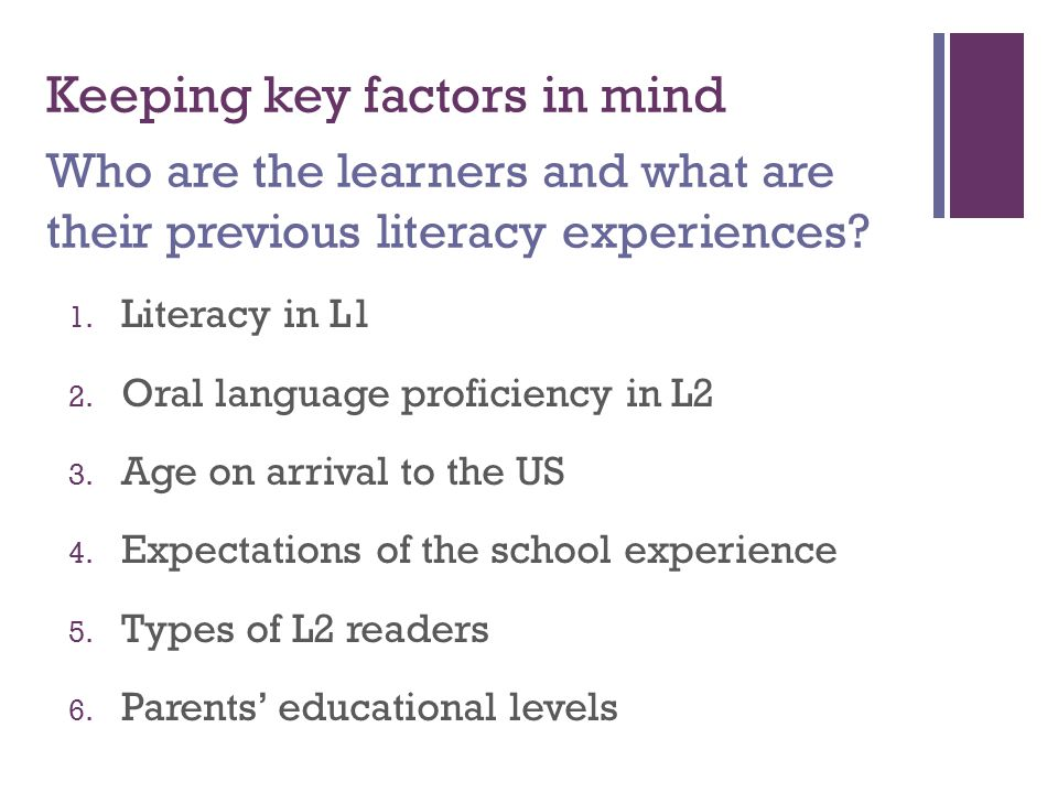Keeping key factors in mind Who are the learners and what are their previous literacy experiences
