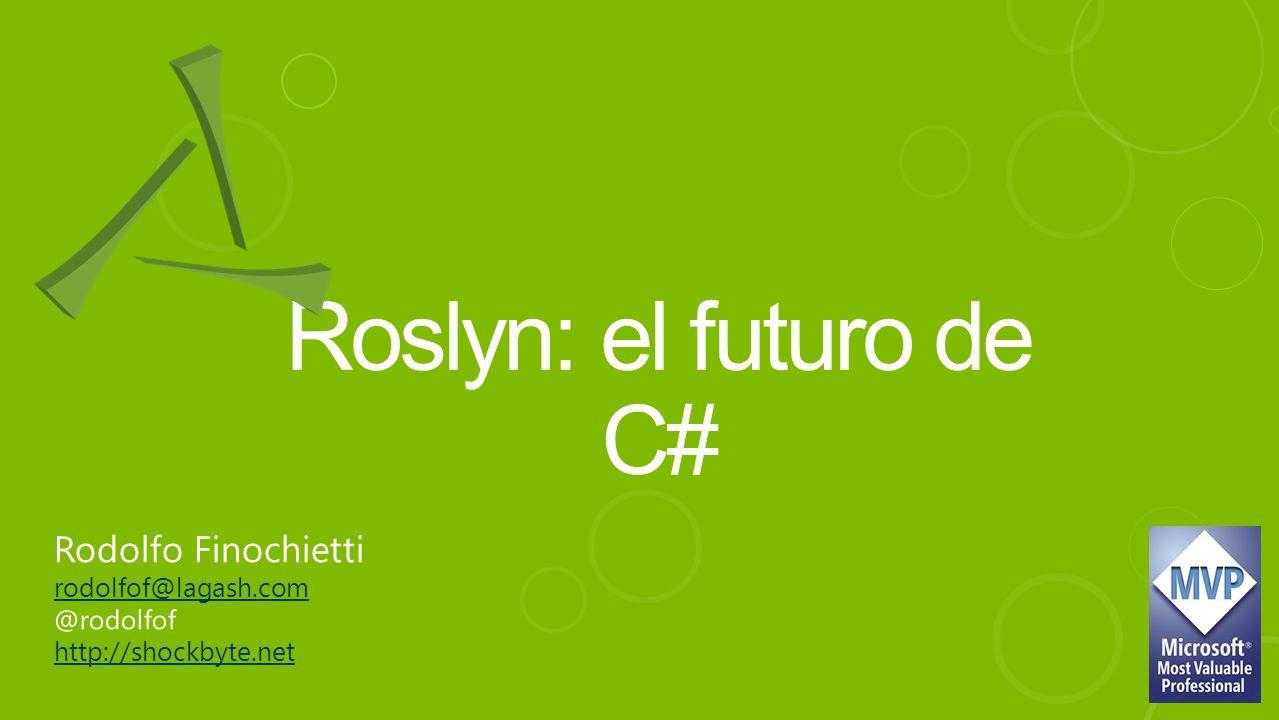 Roslyn: el futuro de C# Rodolfo Finochietti rodolfof@lagash.com