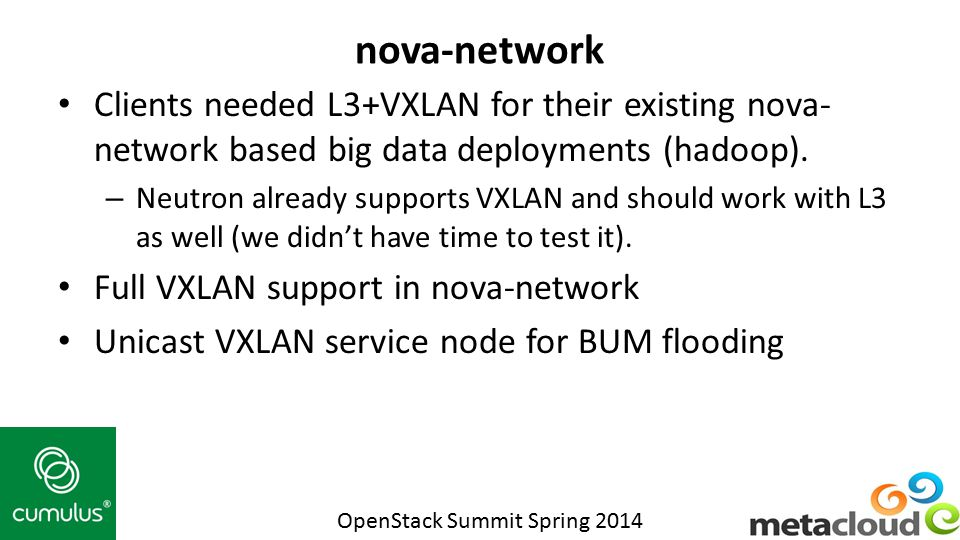 nova-network Clients needed L3+VXLAN for their existing nova-network based big data deployments (hadoop).