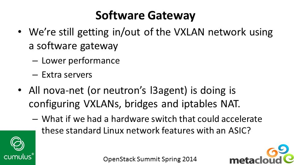 Software Gateway We're still getting in/out of the VXLAN network using a software gateway. Lower performance.