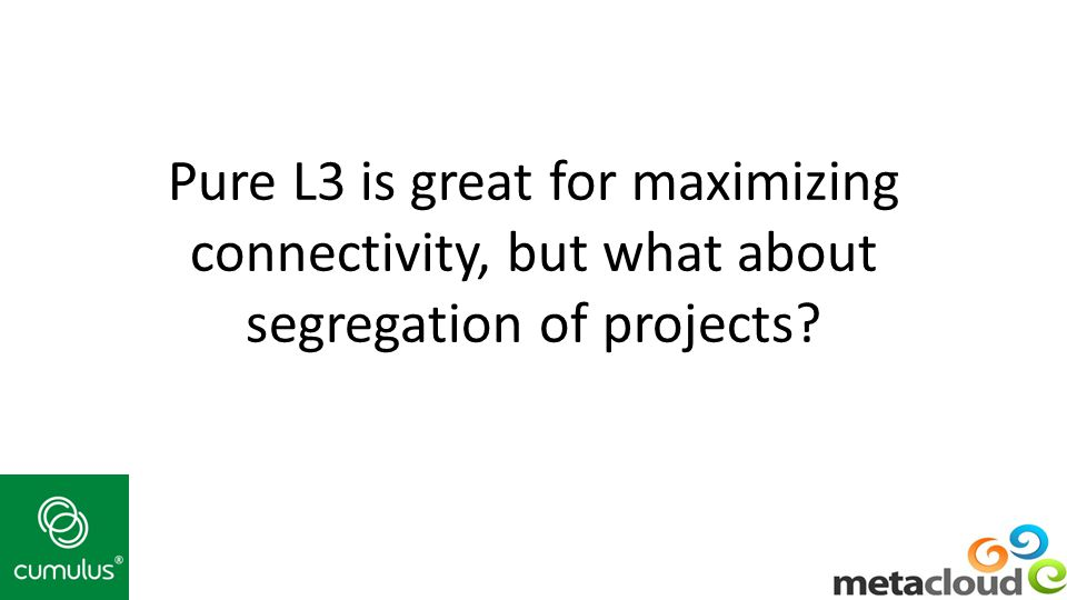 Pure L3 is great for maximizing connectivity, but what about segregation of projects