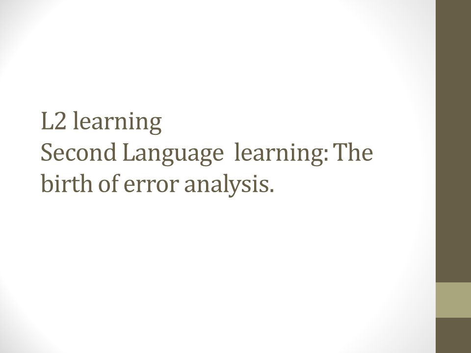 L2 learning Second Language learning: The birth of error analysis.