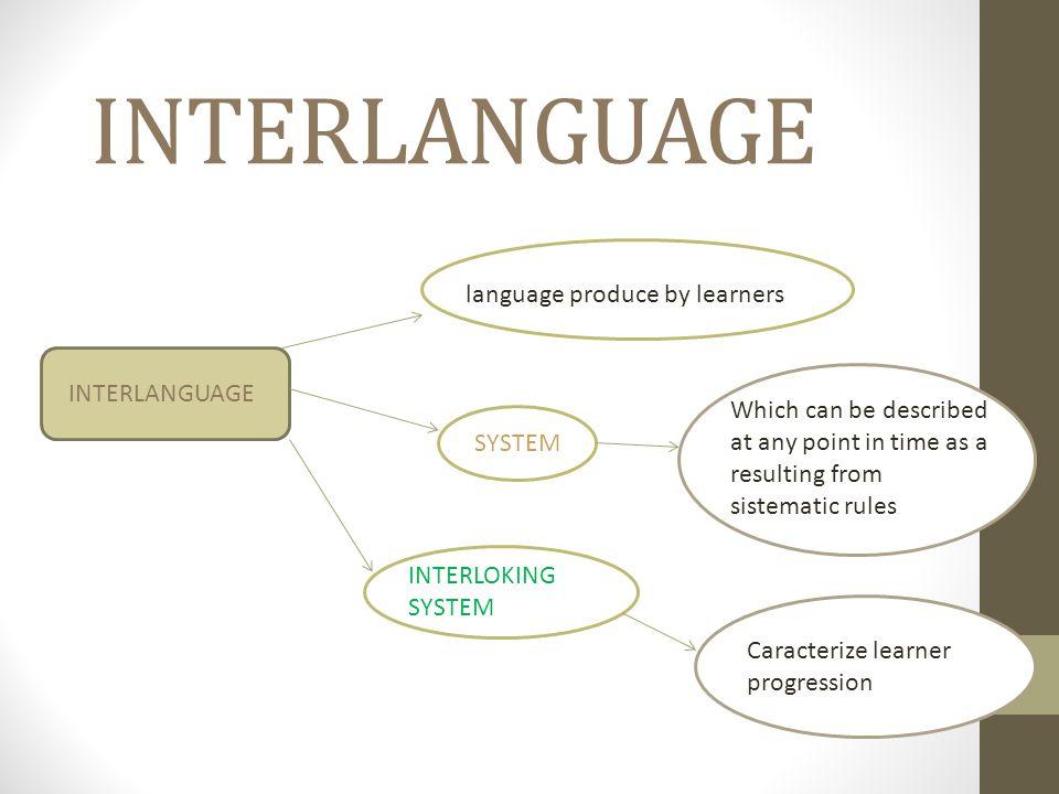 INTERLANGUAGE TT language produce by learners INTERLANGUAGE