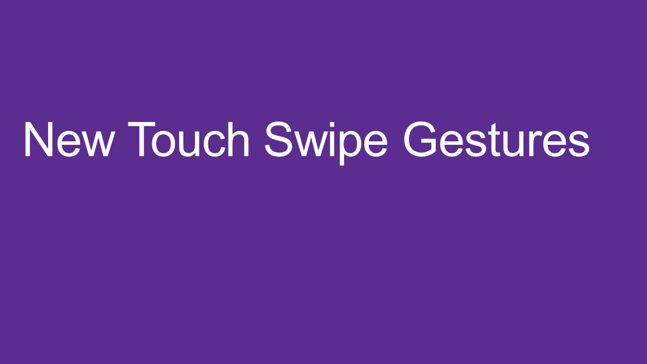 New Touch Swipe Gestures