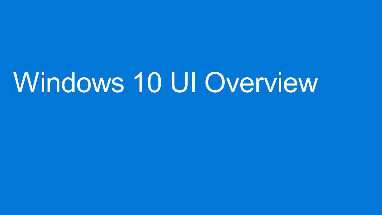 Windows 10 UI Overview 4/11/2017 9:22 AM