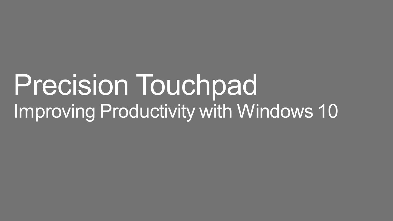 Precision Touchpad Improving Productivity with Windows 10