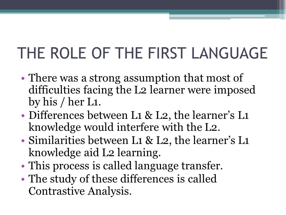 THE ROLE OF THE FIRST LANGUAGE