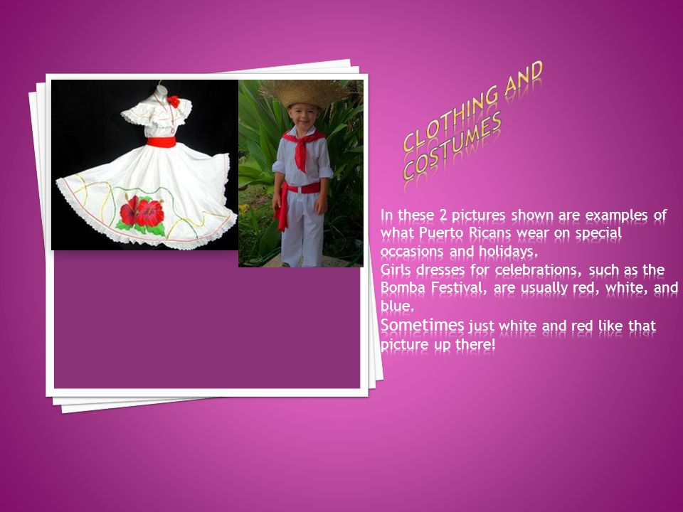Clothing and costumes In these 2 pictures shown are examples of what Puerto Ricans wear on special occasions and holidays.