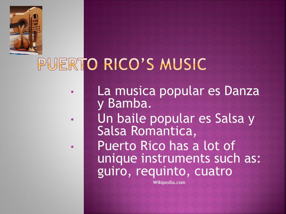 Puerto rico's music La musica popular es Danza y Bamba.