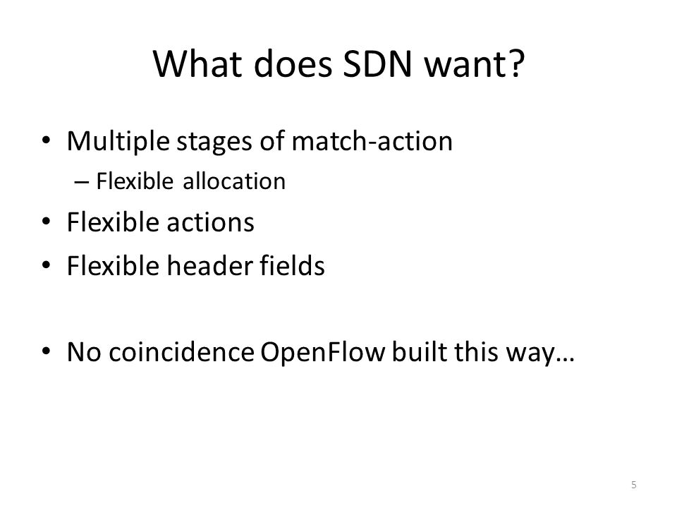 What does SDN want Multiple stages of match-action Flexible actions