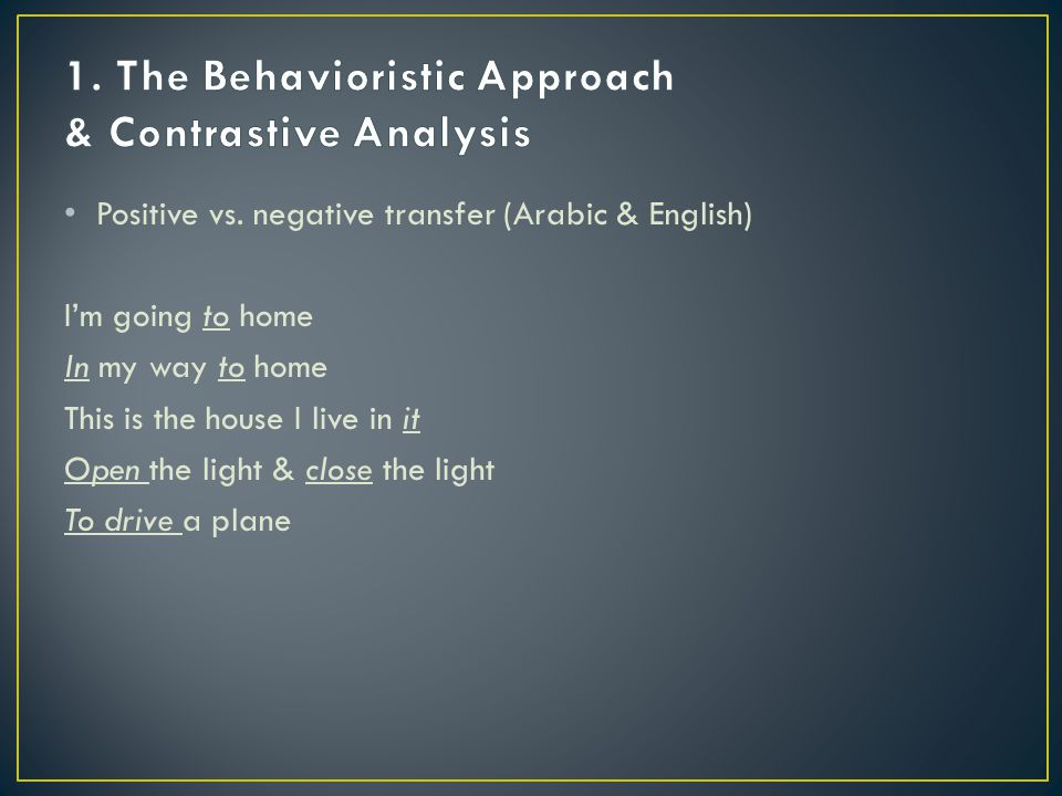 1. The Behavioristic Approach & Contrastive Analysis
