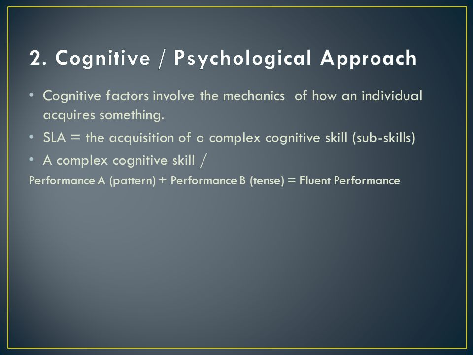 2. Cognitive / Psychological Approach