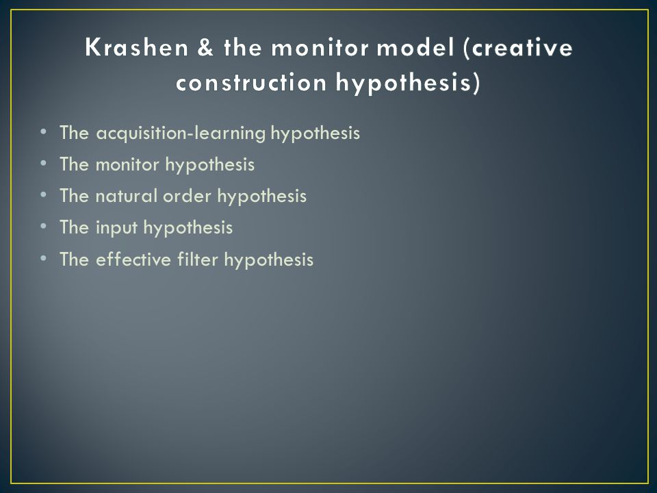 Krashen & the monitor model (creative construction hypothesis)