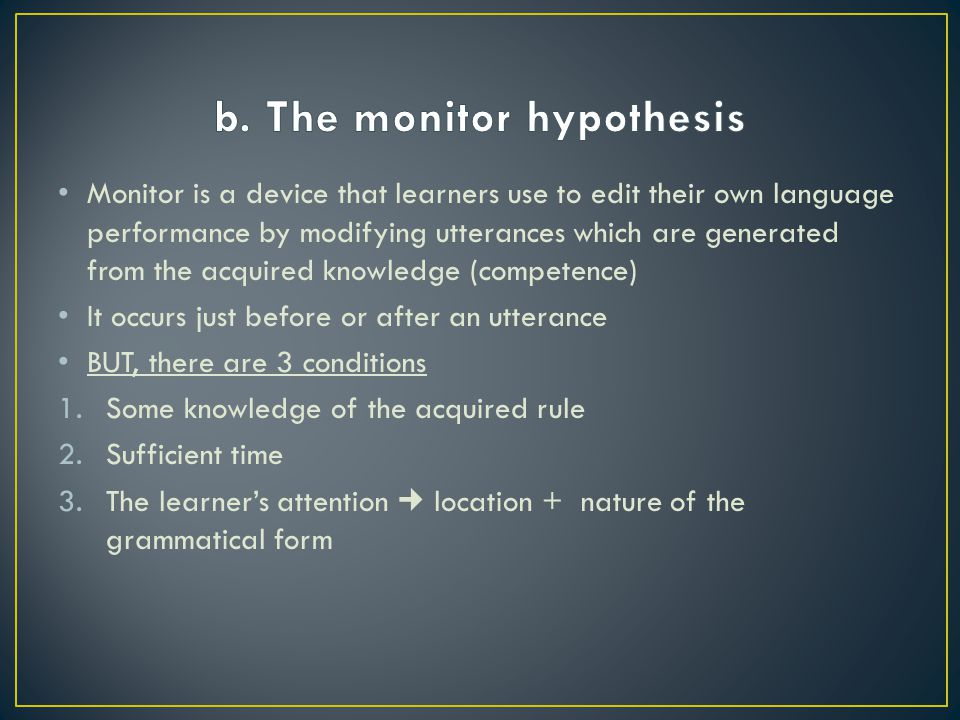 b. The monitor hypothesis