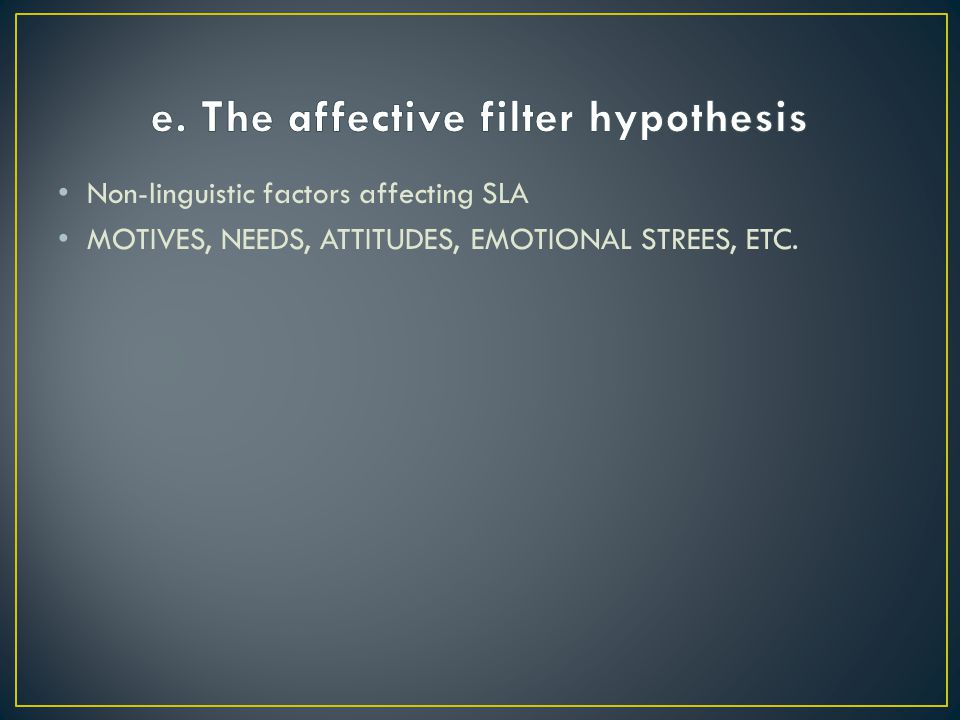 e. The affective filter hypothesis