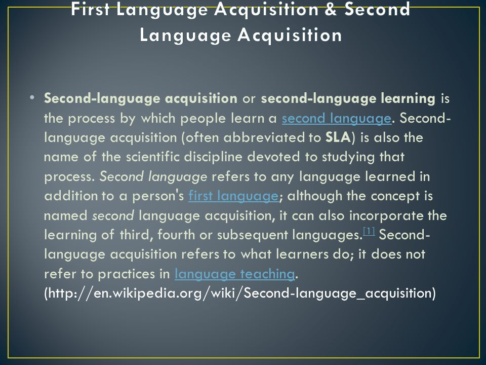 First Language Acquisition & Second Language Acquisition