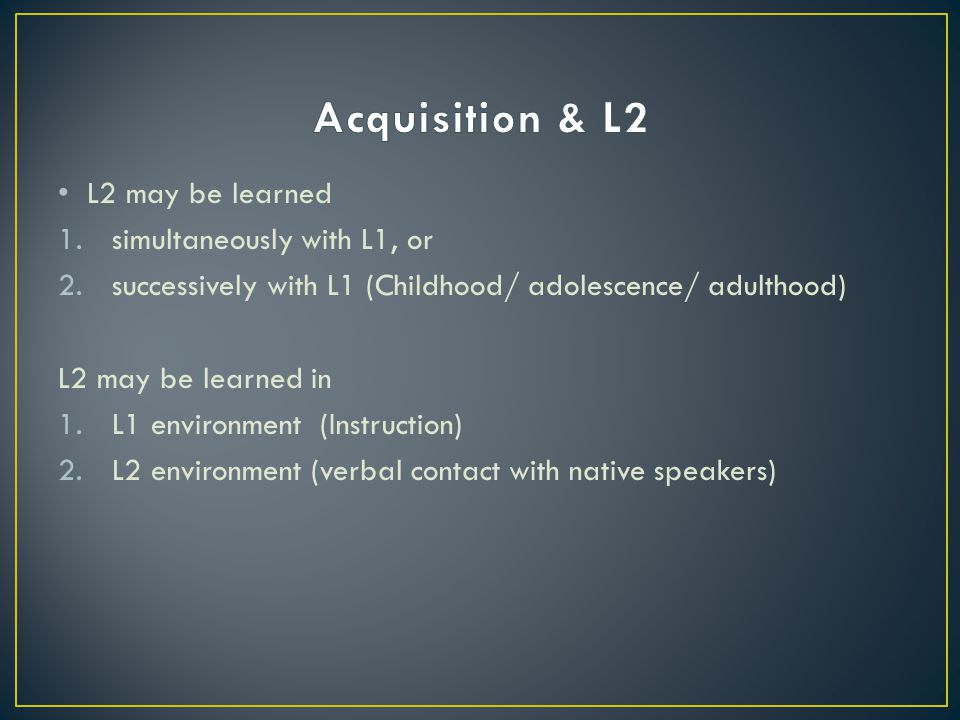 Acquisition & L2 L2 may be learned simultaneously with L1, or