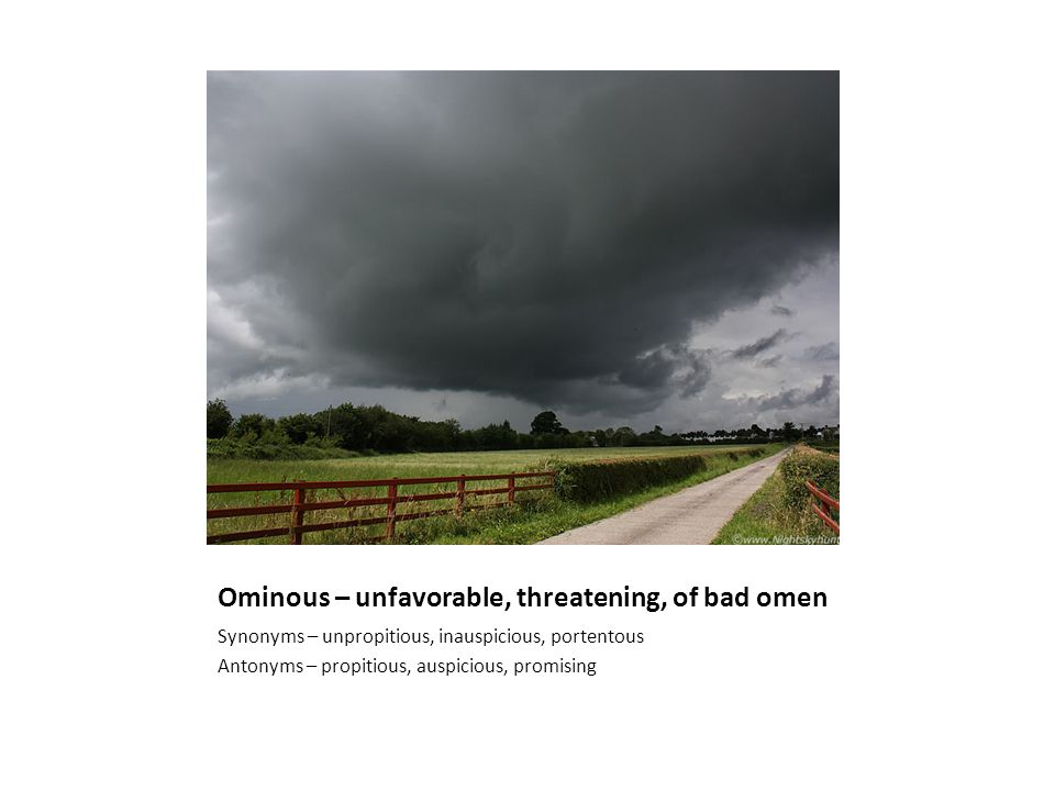 Ominous – unfavorable, threatening, of bad omen