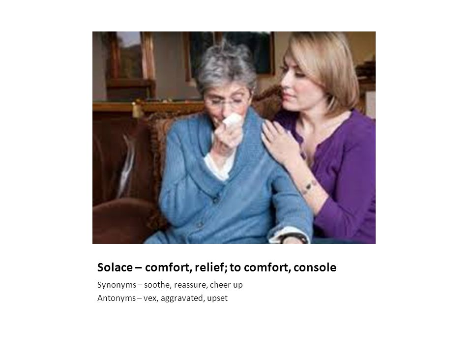 Solace – comfort, relief; to comfort, console