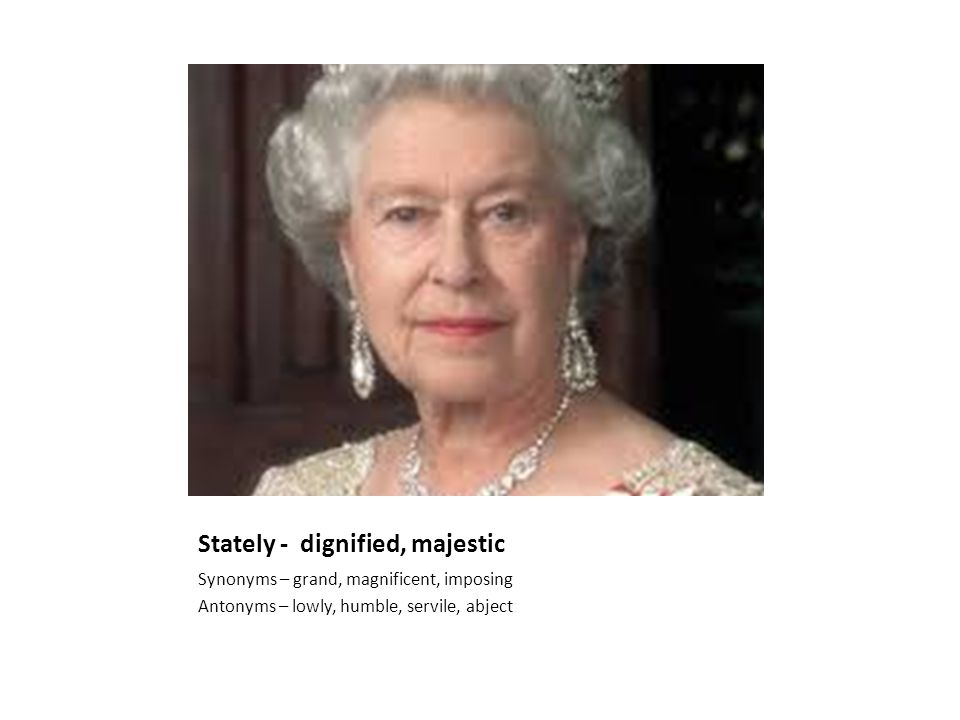 Stately - dignified, majestic