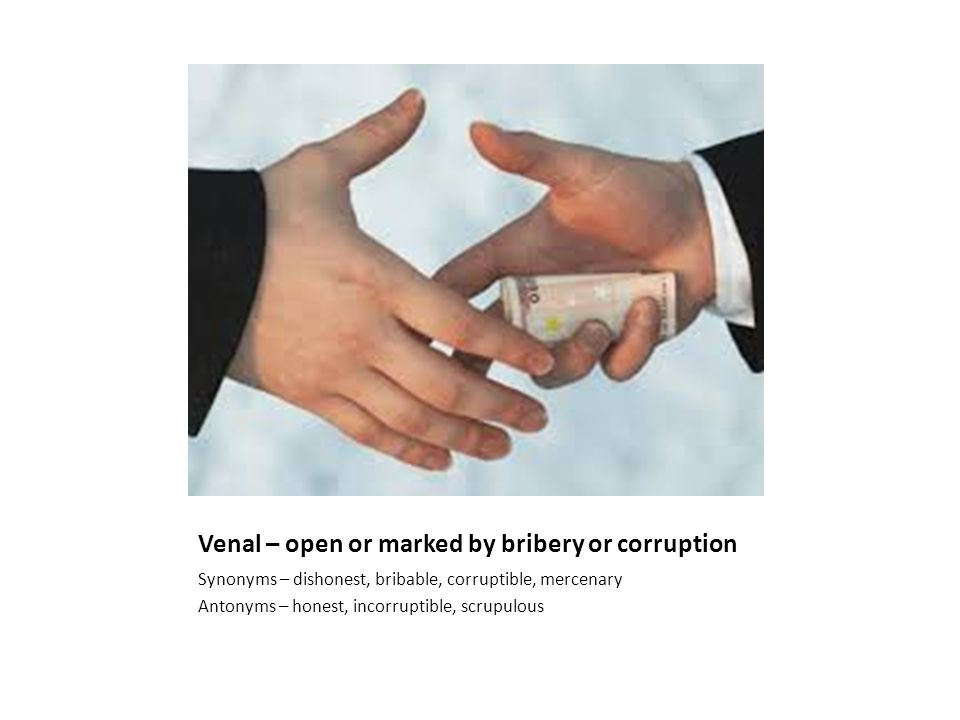 Venal – open or marked by bribery or corruption