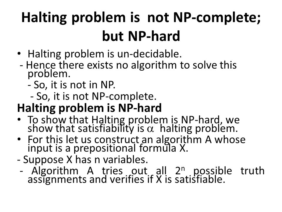 Halting problem is not NP-complete; but NP-hard