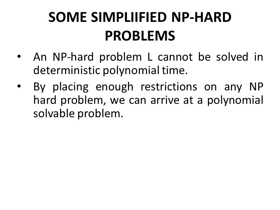 SOME SIMPLIIFIED NP-HARD PROBLEMS