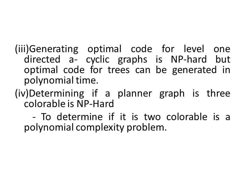 (iii)Generating optimal code for level one directed a- cyclic graphs is NP-hard but optimal code for trees can be generated in polynomial time.