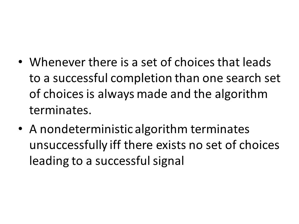Whenever there is a set of choices that leads to a successful completion than one search set of choices is always made and the algorithm terminates.