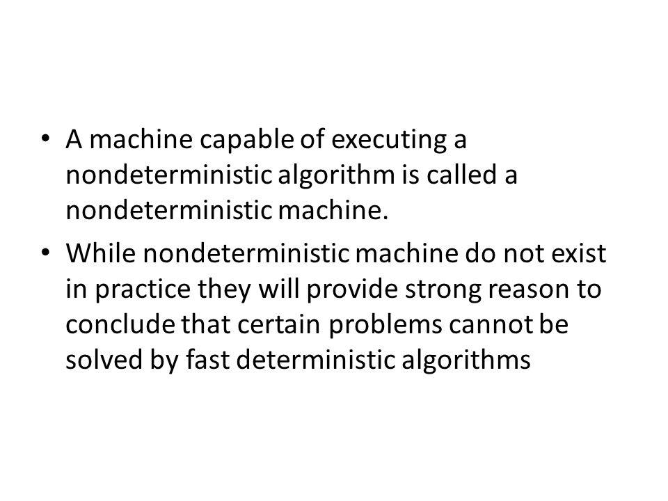 A machine capable of executing a nondeterministic algorithm is called a nondeterministic machine.