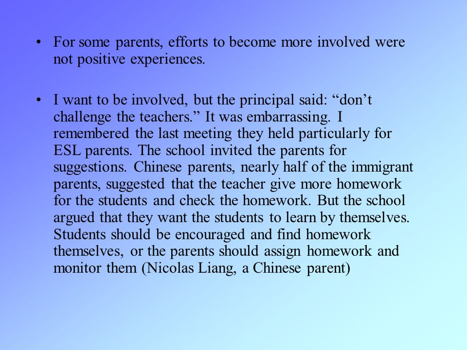 For some parents, efforts to become more involved were not positive experiences.