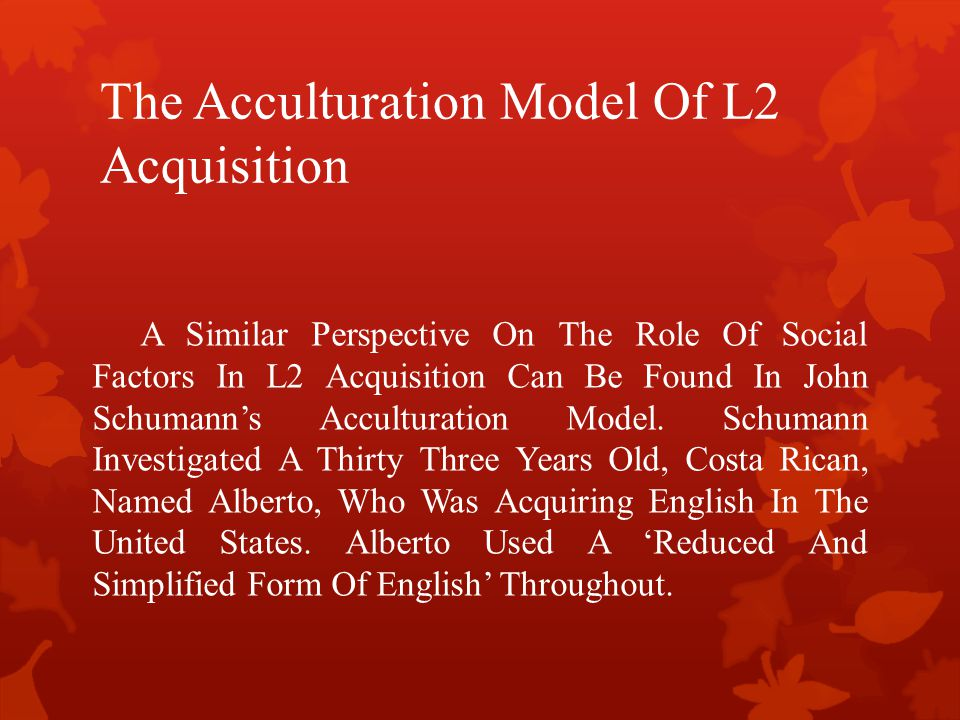 The Acculturation Model Of L2 Acquisition