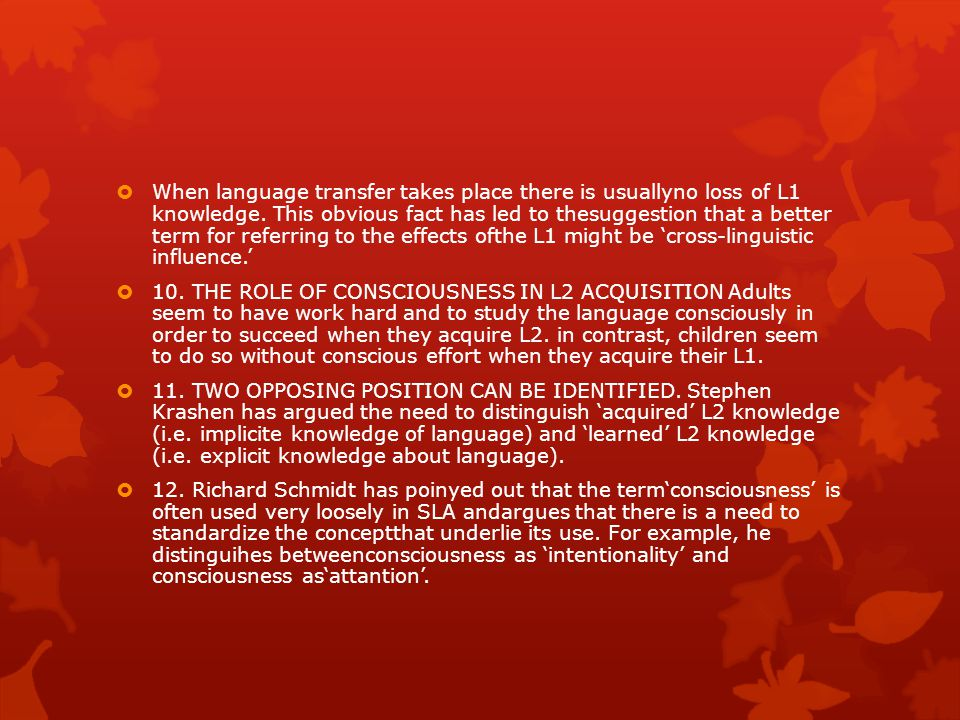 When language transfer takes place there is usuallyno loss of L1 knowledge. This obvious fact has led to thesuggestion that a better term for referring to the effects ofthe L1 might be 'cross-linguistic influence.'